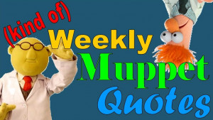 ... kind of weekly muppet quotes this week the quotes will be spotlighting