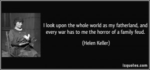 ... , and every war has to me the horror of a family feud. - Helen Keller