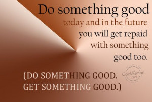 Karma Quote: Do something good today and in the... Karma-(2)