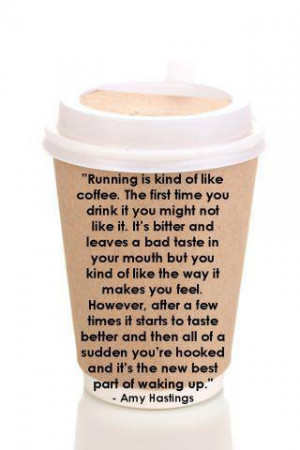 Runner Things #1099: Running is kind of like coffee. The first time ...