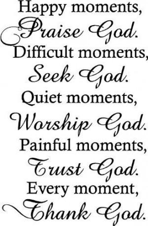 ,Praise God. Difficult moments, Seek God. Quiet moments, Worship God ...