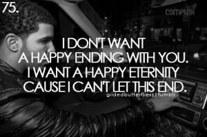 don't want a happy ending with you. I want a happy eternity cause I ...