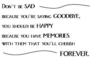 Don't Be Sad Because You're Saying Goodbye.You should Be Happy ...