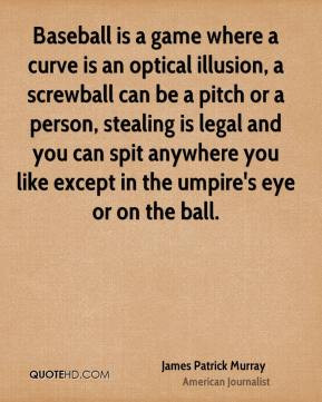 James Patrick Murray - Baseball is a game where a curve is an optical ...