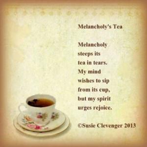 Melancholy's Tea ~ ©Susie Clevenger 2013