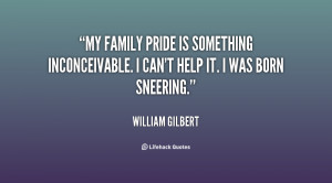 My family pride is something inconceivable. I can't help it. I was ...