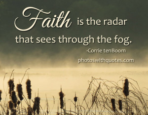 Faith Is The Radar That Sees Through The Fog - Faith Quotes