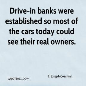 ... of the cars today could see their real owners. - E. Joseph Cossman