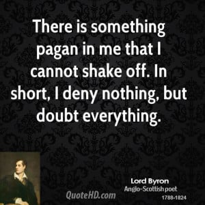 There is something pagan in me that I cannot shake off. In short, I ...