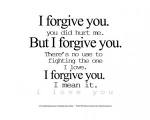 Forgive You. You Did Hurt Me. But I Forgive You. there´s no use to ...