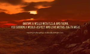... Flora And Fauma You Suddenly Would Respect And Love Mother Earth More