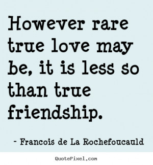 Quotes about love - However rare true love may be, it is less so than ...