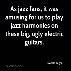 Donald Fagen - As jazz fans, it was amusing for us to play jazz ...