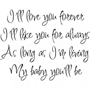 ... ll love you forever, I'll like you for always- Wall Decals Quotes