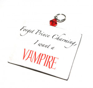 ... Blood Inspired. Forget Prince Charming. Vampire. Funny Quote Necklace
