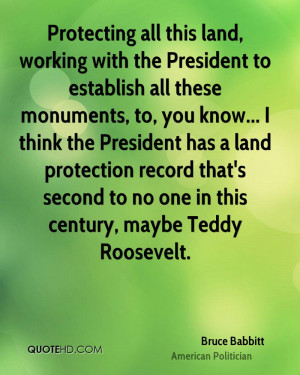 Protecting all this land, working with the President to establish all ...