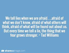 ... tell a lie the thing that we fear grows stronger tad williams # quote