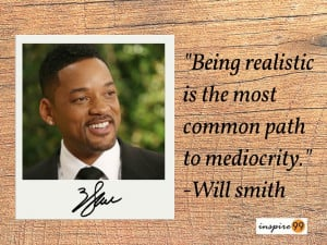 positive quotes, will smith being realistic quote, being realistic ...