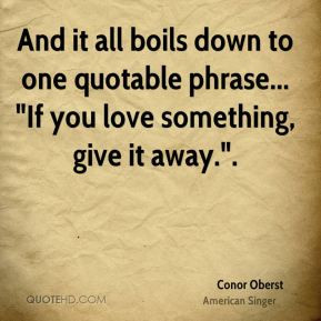 Conor Oberst - And it all boils down to one quotable phrase...