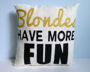 Blondes Have More Fun Pillow FREE S HIPPING ...