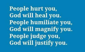 People hurt you, God will heal you. People humiliate you, God will ...