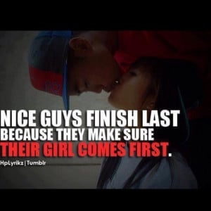 Quote - Nice guys finish last because they put their girl first.