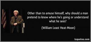 More William Least Heat-Moon Quotes