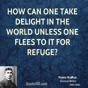 How can one take delight in the world unless one flees to it for ...