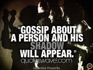 Gossip about a person and his shadow will appear.