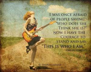 ... have the courage to stand and say 'This is who I am'