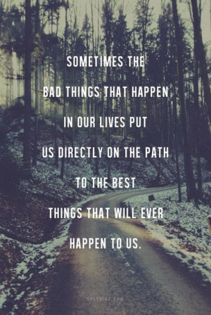 ... us directly on the path to the best things that will ever happen to us
