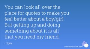 all over the place for quotes to make you feel better about a boy/girl ...