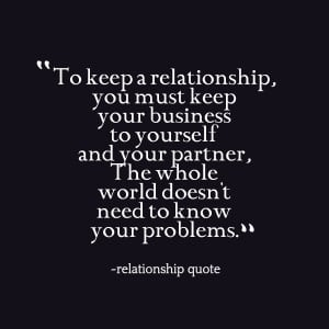 Quotes Picture: to keep a relationship, you must keep your business to ...