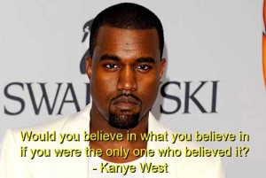 Kanye West Funny Pictures Kanye quotes believe