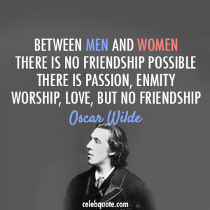 Between Men And Women There Is No Friendship Possible There Is Passion ...