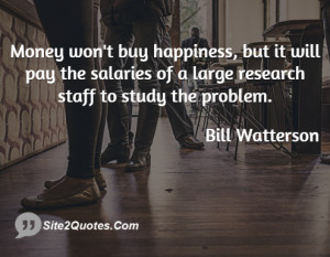 Money won't buy happiness, but it will pay the salaries of a large ...