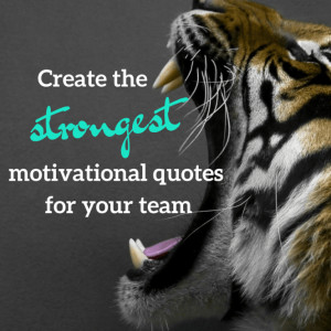 Create the Most Amazing Motivational Quotes for Employees!
