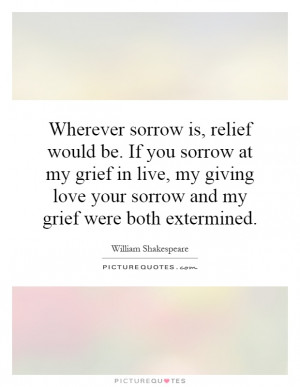 ... sorrow at my grief in live, my giving love your sorrow and my grief