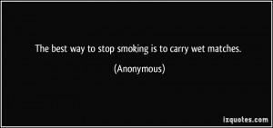 Good Smoking Quotes The best way to stop smoking