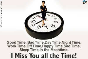 Good Time, Bad Time,Day Time,Night Time, Work Time, Off Time, Happy ...