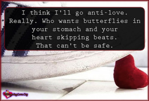 think I'll go anti-love. Really. Who wants butterflies in your ...