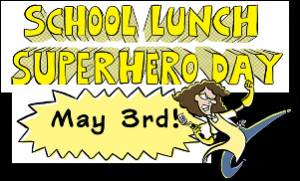 Lunch Superhero Day/School Nutrition Week!