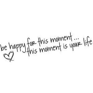 Be happy for this moment...quote graphic
