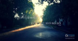 am a slow walker, but I never walk back – Abraham Lincoln