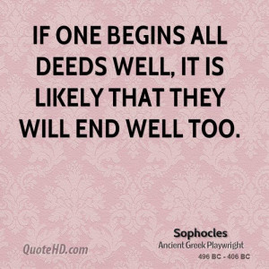 ... one begins all deeds well, it is likely that they will end well too