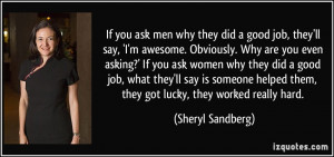 If you ask men why they did a good job, they'll say, 'I'm awesome ...