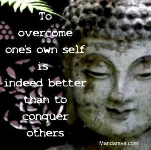 Famous Buddha quote - overcoming yourself is better than conquering a ...