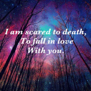 Scared Of Falling In Love Quotes I am scared to death to fall
