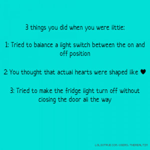 with: little things you did things you did younger things you did ...