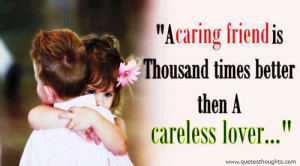 caring friend is thousand times better then a careless lover